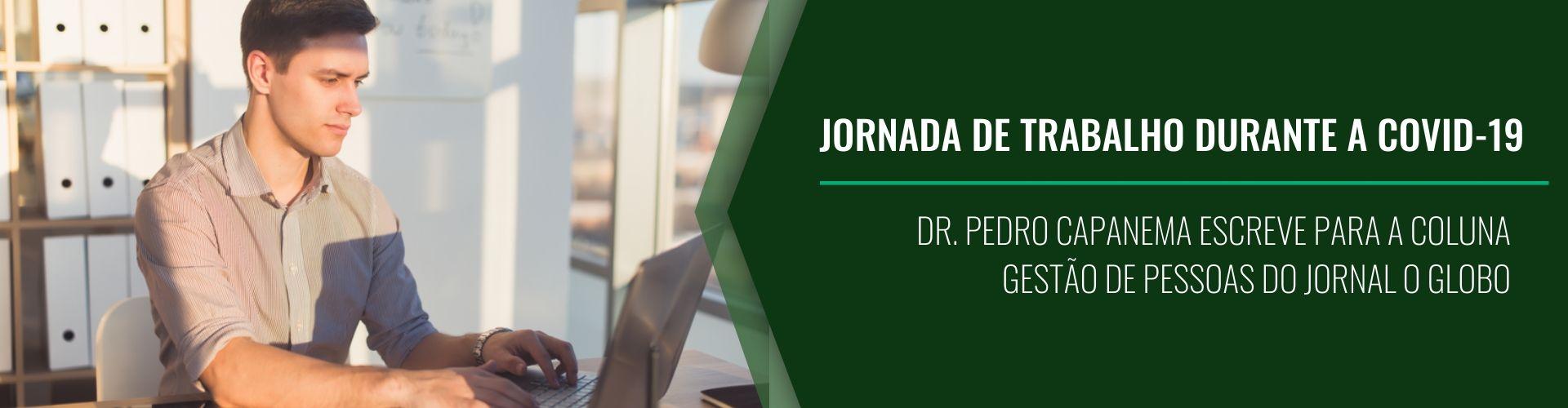 Dr. Pedro Capanema escreve para a Coluna Gestão de Pessoas do Jornal O Globo
